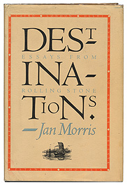 Destinations (1980) is a collection of Jan Morris travel essays for Rolling Stone Magazine.